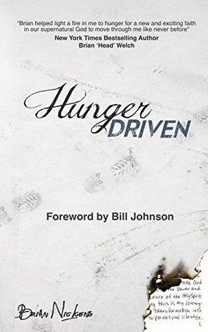 Hunger Driven: Forward By Bill Johnson Brian Nickens