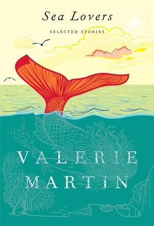 Sea Lovers: Selected Stories Valerie Martin