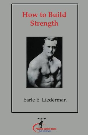 How to Build Strength:  by  Earle Liederman