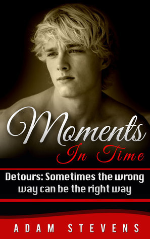 Moments In Time Detours: Sometimes The Wrong Way Can Be The Right Way Adam Stevens