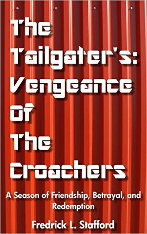 The Tailgaters: Vengeance Of The Croachers: A Season of Friendship, Betrayal, and Redemption Fredrick L. Stafford
