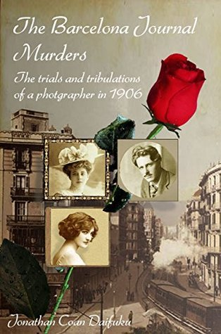 The Barcelona Journal Murders: The Trials and Tribulations of a Photographer in 1906  by  Jonathan Coan DAIFUKU