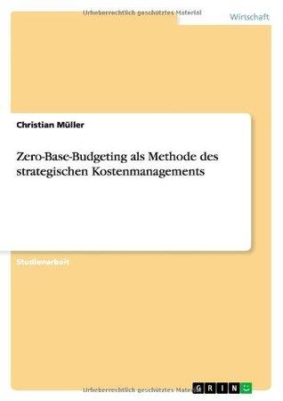 Zero-Base-Budgeting als Methode des strategischen Kostenmanagements Christian     Müller