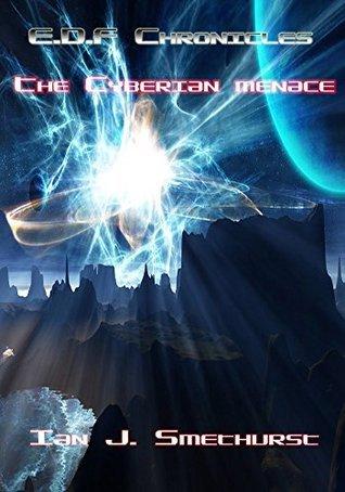 E.D.F Chronicles : The Cyberian Menace  by  Ian J. Smethurst