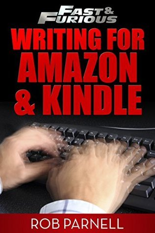 Fast and Furious: Writing for Amazon and Kindle Rob Parnell