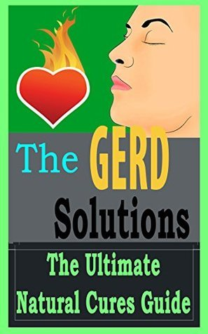 GERD: Solutions: The Ultimate - Acid Reflux - Heartburn - Natural Cures Guide (  by  Matthew Foleman