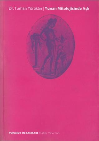 Yunan Mitolojisinde Aşk Turhan Yörükhan
