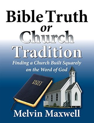 Bible Truth or Church Tradition Melvin Maxwell