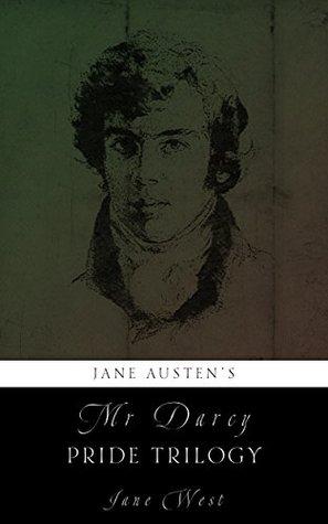 Jane Austens Mr. Darcy Pride Trilogy (Dear Mr. Darcy Book 3)  by  Jane West
