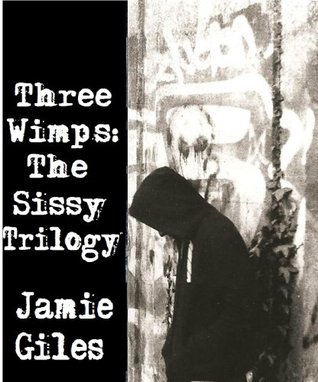 Three Wimps: The Sissy Trilogy Jamie Giles