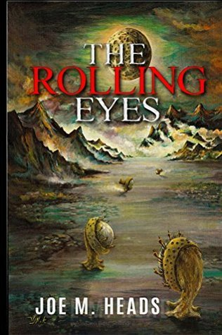 The Rolling Eyes: THE ROLLING EYES goes beyond the standard in science-fiction movies, where the plot is similar to the Westerns, but the guns replaced laser beams and the horses by spaceships. by Joe Heads