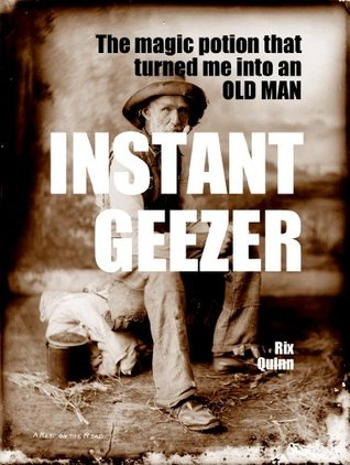 INSTANT GEEZER:: The magic potion that turned me into an old man (Micro Stories Book 2)  by  Rix Quinn