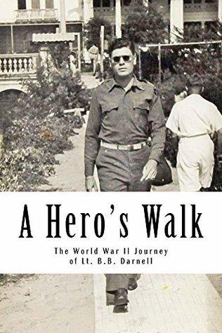 A Heros Walk: The World War II Journey of Lt. B.B. Darnell  by  Mike Darnell
