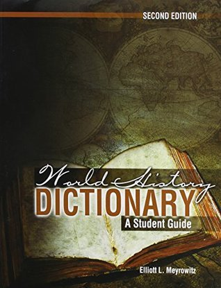 World History Dictionary: A Student Guide MEYROWITZ ELLIOTT