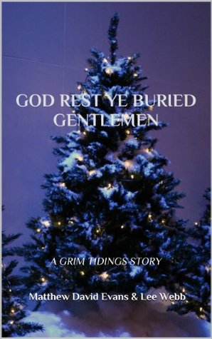 God Rest Ye Buried Gentlemen: A Grim Tidings Story Matthew David Evans