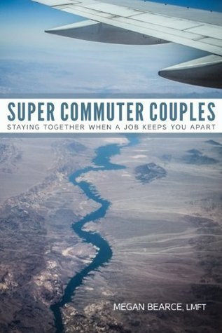 Super Commuter Couples: Staying Together When A Job Keeps You Apart Megan Bearce