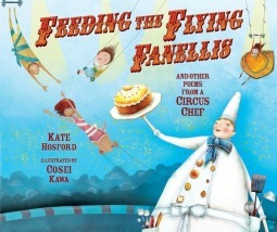 Feeding the Flying Fanellis: And Other Poems from a Circus Chef Kate Hosford