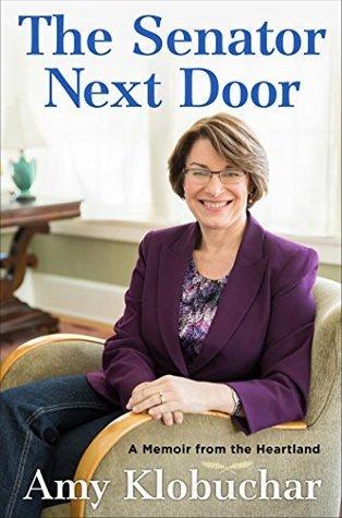 The Senator Next Door: A Memoir From the Heartland  by  Amy Klobuchar