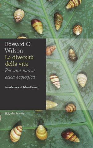 La diversità della vita: Per una nuova etica ecologica  by  Edward O. Wilson