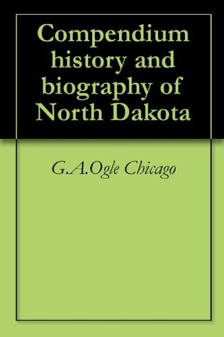 Compendium history and biography of North Dakota  by  G.A.Ogle Chicago
