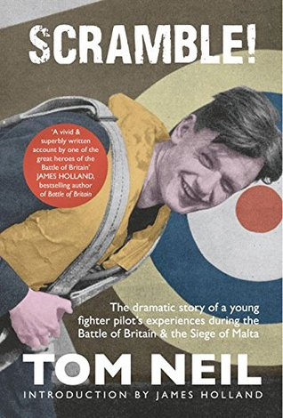 Scramble: The Dramatic Story of a Young Fighter Pilots Experiences during the Battle of Britain & Siege of Malta  by  Tom Neil