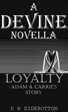 Loyalty: A Devine Series Novella  by  D.H. Sidebottom