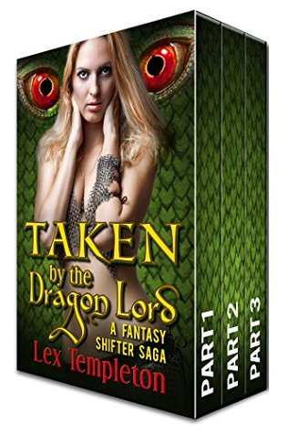 Taken the Dragon Lord (3 part bundle): The Complete Erotic Fantasy Shifter Saga by Lex Templeton