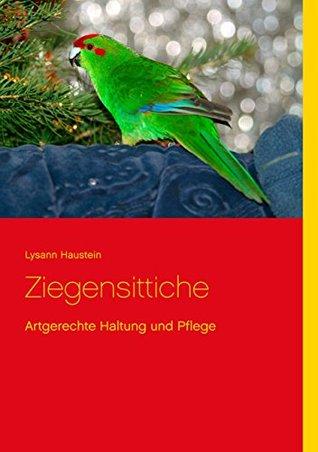 Ziegensittiche: Artgerechte Haltung und Pflege Lysann Haustein