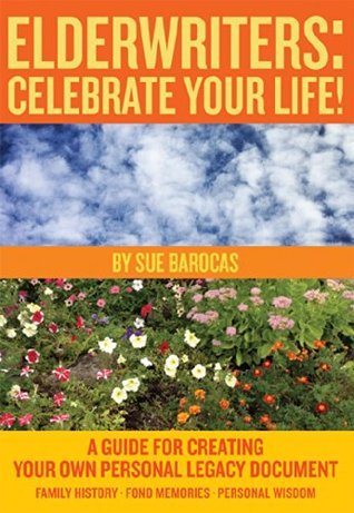 Elderwriters: Celebrate Your Life!: A Guide for Creating Your Own Personal Legacy Document  by  Sue Barocas