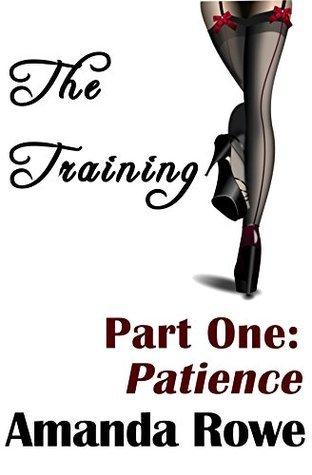 Patience (a BDSM Novelette) (The Training Book 1) Amanda Rowe