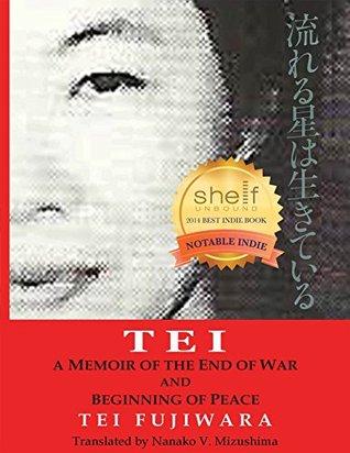 Tei: A Memoir of the End of War and Beginning of Peace Tei Fujiwara