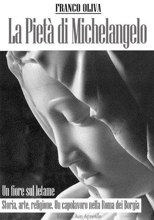 La Pietà di Michelangelo: un fiore sul letame Franco Oliva