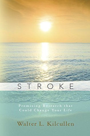 Stroke: Promising Research that Could Change Your Life  by  Walter Kilcullen