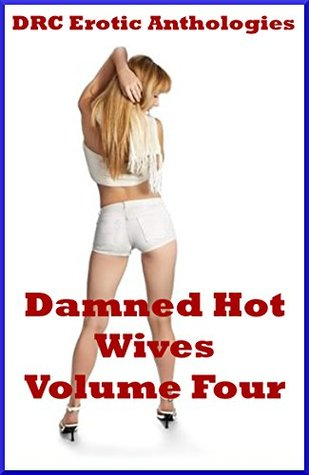 Damned Hot Wives Volume Four: Five Sexy Wife Erotica Stories Andrea Tuppens