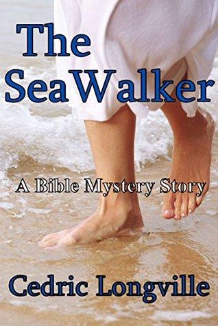 The Sea Walker: A Bible Mystery Story Cedric Longville