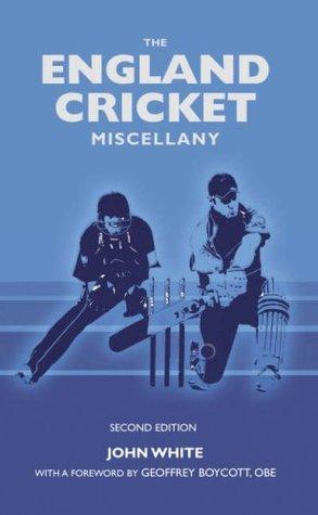 The England Cricket Miscellany John D.T. White