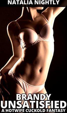 Brandy Unsatisfied: A Hotwife Cuckold Fantasy  by  Natalia Nightly
