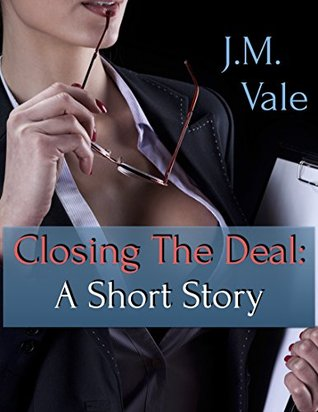 Closing The Deal: A Short Story (Moving Up The Ladder Book 1)  by  J.M. Vale