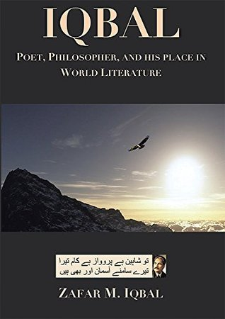Iqbal: Poet, Philosopher, and His Place In World Literature Zafar M. Iqbal