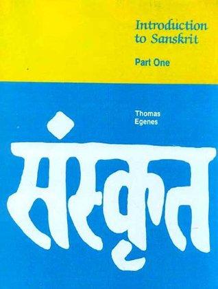 Introduction to Sanskrit, Part 1  by  Thomas Egenes