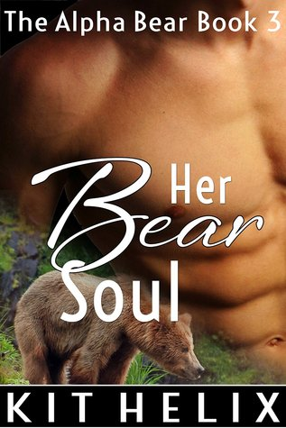 Her Bear Soul (The Alpha Bear, #3)  by  Kit Helix