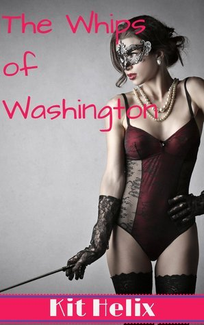 The Whips of Washington (All the Presidents Beds, #3)  by  Kit Helix
