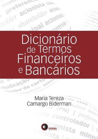 Dicionário de Termos Financeiros e Bancários  by  Maria Teresa Camargo Biderman