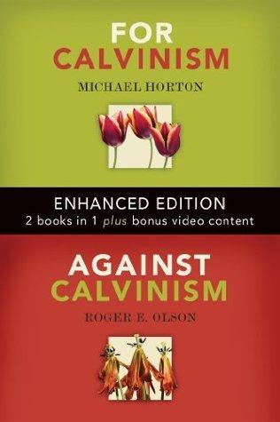 For Calvinism / Against Calvinism Michael S. Horton