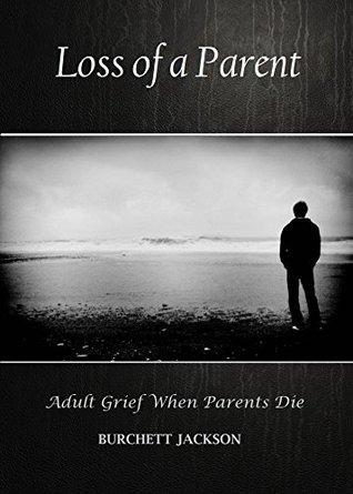 Loss of a Parent: Adult Grief When Parents Die  by  Burchett Jackson