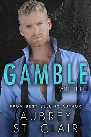GAMBLE - Part Three (The GAMBLE Series Book 3) Aubrey St. Clair