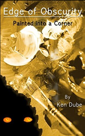 Edge of Obscurity: Painted into a Corner  by  Ken Dube