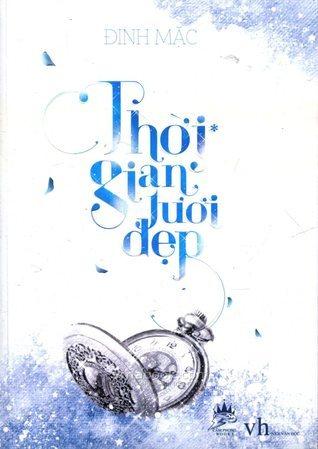 Thời Gian Tươi Đẹp Tập 1 (Thời Gian Tươi Đẹp, #1)  by  Đinh Mặc