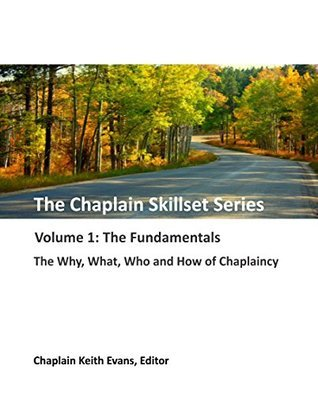 The Fundamentals: The Why, What, Who and How of Chaplaincy (The Chaplain Skillset Series Book 1)  by  Chaplain Keith Evans