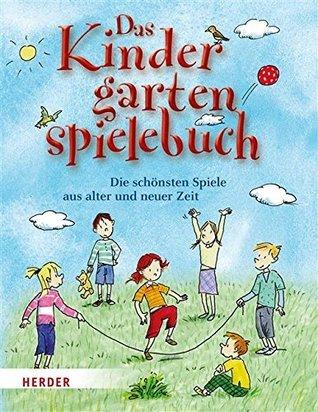 Das Kindergartenspielebuch: Die schönsten Spiele aus alter und neuer Zeit Mechthild Wessel